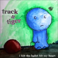 Track a Tiger - I Felt the Bullet Hit My Heart