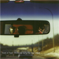 Track a Tiger - I Woke Up Early the Day I Died